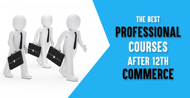 Professional Courses you can do after 12th Commerce