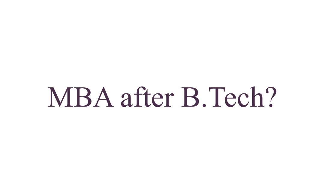 MBA after B.Tech – Pros and Cons!