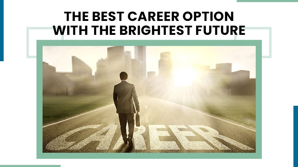 The Best Career Option with the Brightest Future