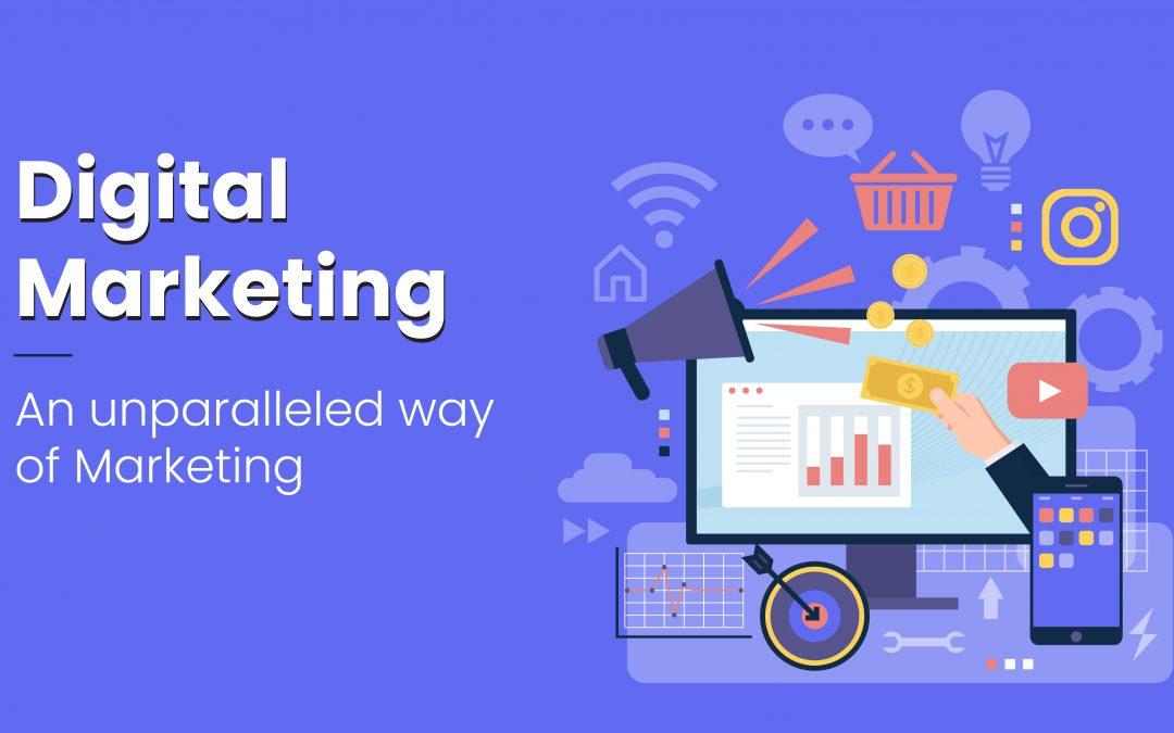 Digital Marketing – An Unparalleled Way of Marketing