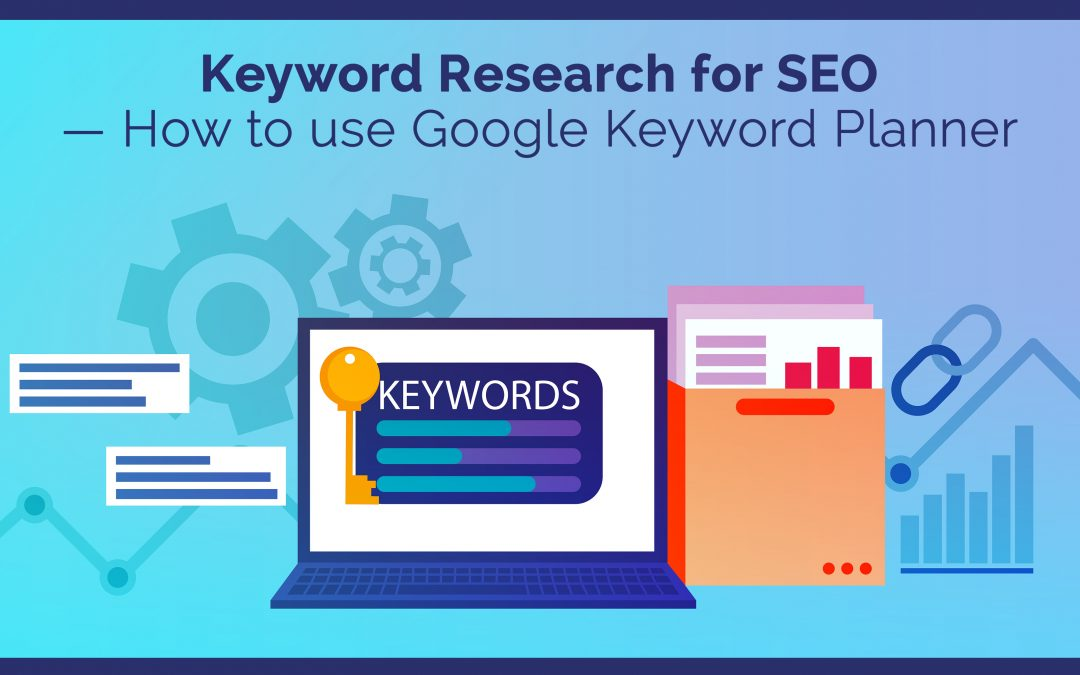 Keyword Research for SEO – How to use Google Keyword Planner